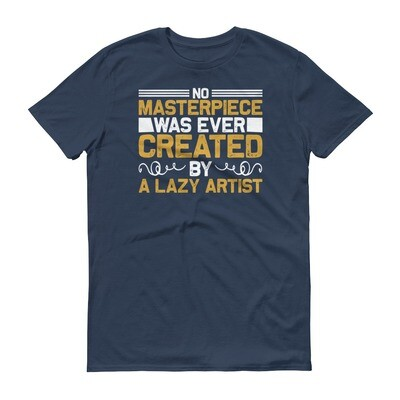No masterpiece was ever created by a lazy artist | motivational quote Short-Sleeve T-Shirt