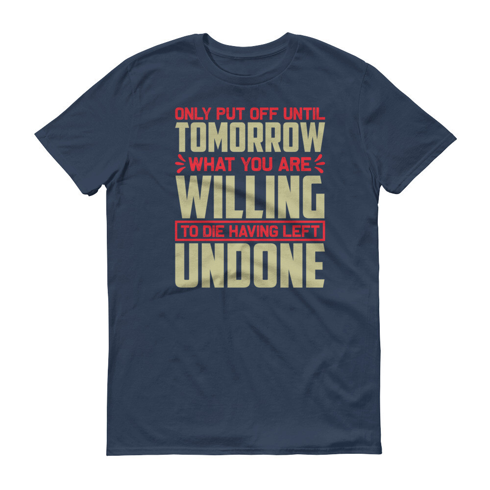 only put off until tomorrow what you are willing to die having left undone | motivational quote Short-Sleeve T-Shirt