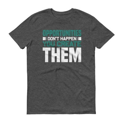 Opportunities don't happen you create them | motivational quote Short-Sleeve T-Shirt