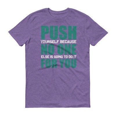 Push yourself because no one else is going to do it for you | motivational quote Short-Sleeve T-Shirt