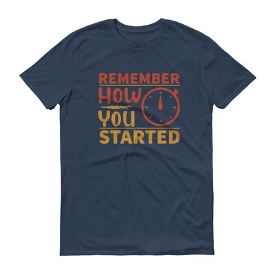Remember how you started | motivational quote Short-Sleeve T-Shirt