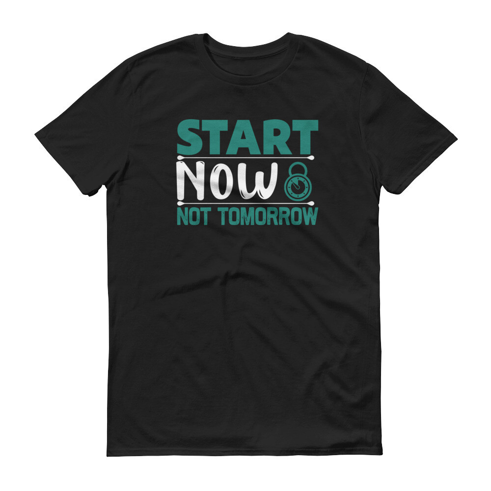 Start now not tomorrow   motivational quote Short-Sleeve T-Shirt