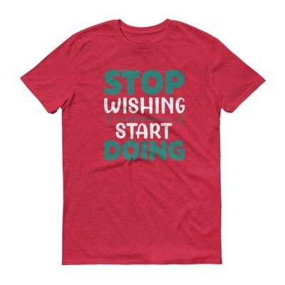 Stop wishing start doing motivational quote Short-Sleeve T-Shirt