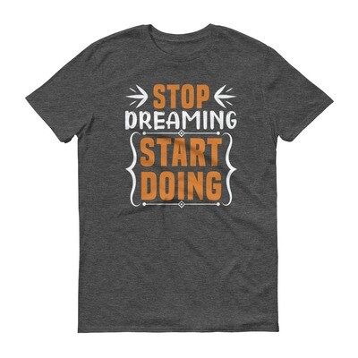Stop dreaming start doing motivational quote Short-Sleeve T-Shirt