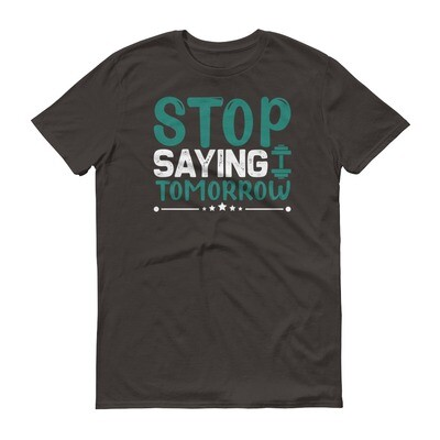 stop saying tomorrow | motivational quote Short-Sleeve T-Shirt
