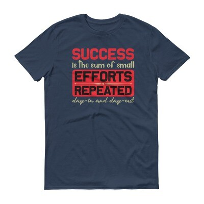 Success is the sum of small efforts repeated day in and day out | motivational quote Short-Sleeve T-Shirt