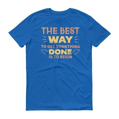The best way to get something done is to begin | motivational quote Short-Sleeve T-Shirt