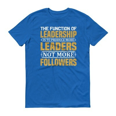 The function of leadership is to produce more leaders not more followers | motivational quote Short-Sleeve T-Shirt