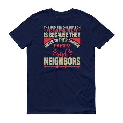 The number one reason people fail in life is because they listen to their friends family and neighbors Short-Sleeve T-Shirt