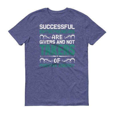 Successful entrepreneurs are givers and not takers of positive energy Short-Sleeve T-Shirt