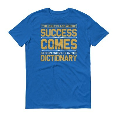 THe only place where success comes before work is in the dictionary Short-Sleeve T-Shirt