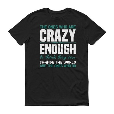 The ones who are crazy enough to think they can change the world are the ones who do Short-Sleeve T-Shirt