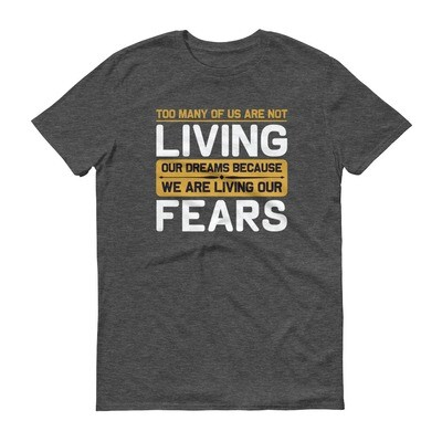 Too many of use are not living our dreams because we are living our fears Short-Sleeve T-Shirt