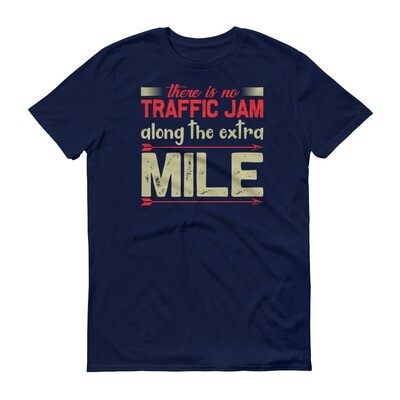 There is no traffic jam along the extra mile motivational quote Short-Sleeve T-Shirt