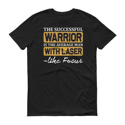 The successful warrior is the average man with laser-like focus | motivational quote Short-Sleeve T-Shirt