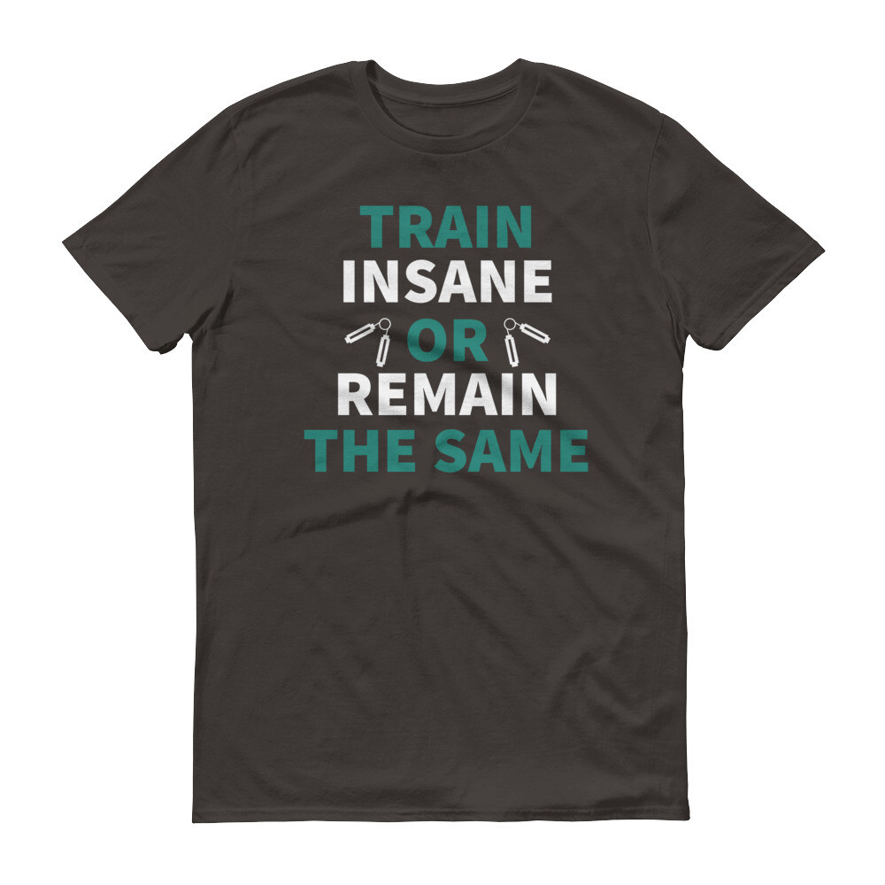 train insane or remain the same workout sport fitness Short-Sleeve T-Shirt
