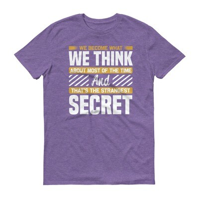 We become what we think about most of the time and that's the strangest secret | motivational quote Short-Sleeve T-Shirt