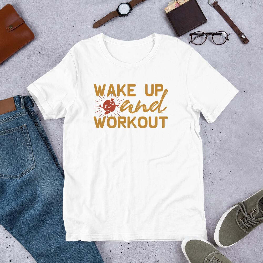 Wake up and workout Short-Sleeve Unisex T-Shirt