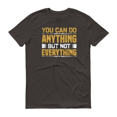 You can do anything but not everything Short-Sleeve T-Shirt