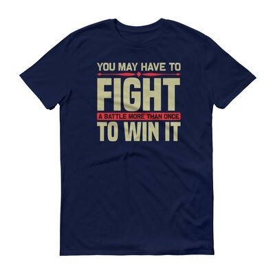 You may have to fight a battle more than once to win it | inspirational quote Short-Sleeve T-Shirt