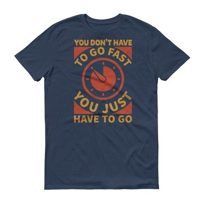 You don't have to go fast you just have to go inspirational quote Short-Sleeve T-Shirt
