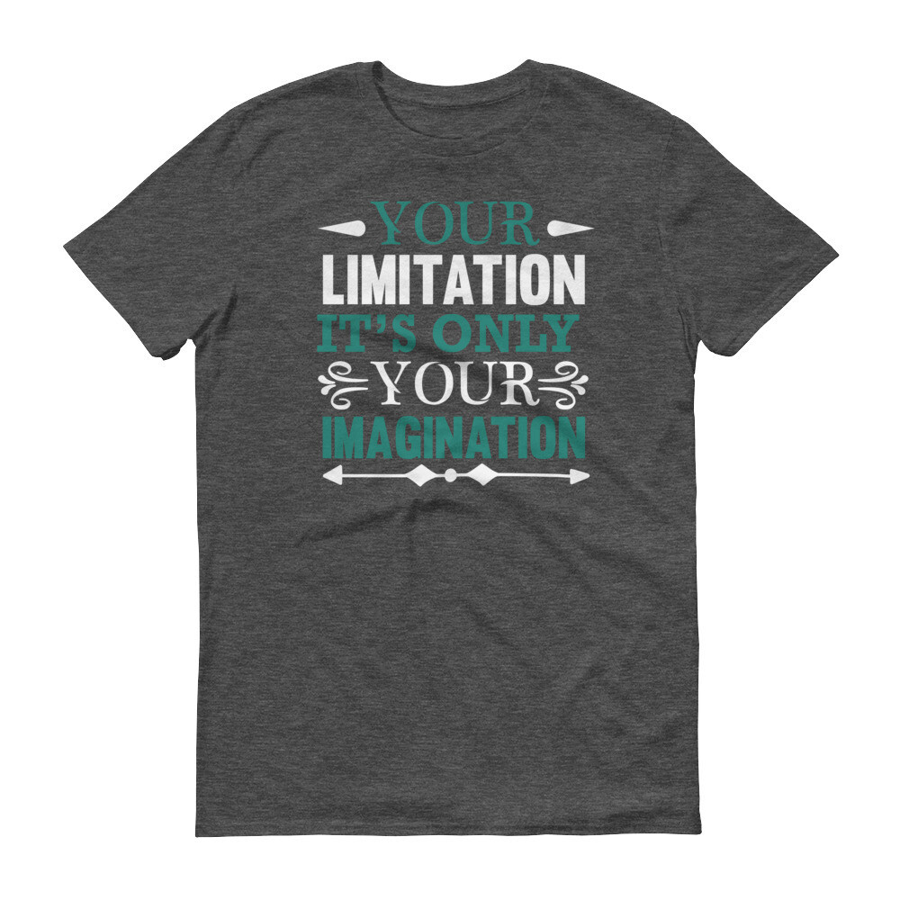 Your limitation—it's only your imagination Short-Sleeve T-Shirt