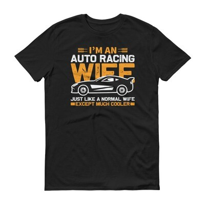 I'm an auto racing wife just like a normal wife exept much cooler Short-Sleeve T-Shirt