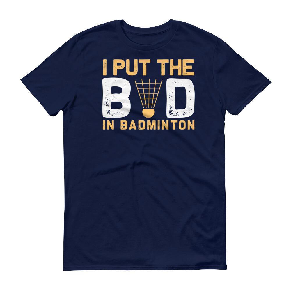 i put the bid in badminton Short-Sleeve T-Shirt