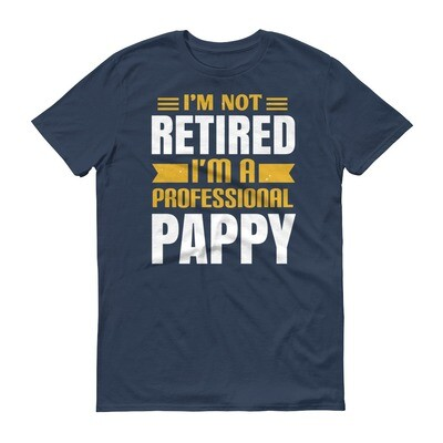 i'm not retired i'm a professional pappy Short-Sleeve T-Shirt