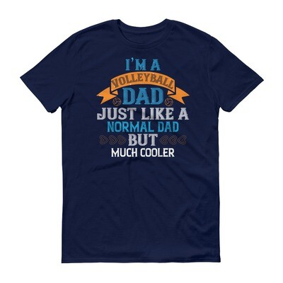 i'm a volleyball dad just like a normal dad Short-Sleeve T-Shirt