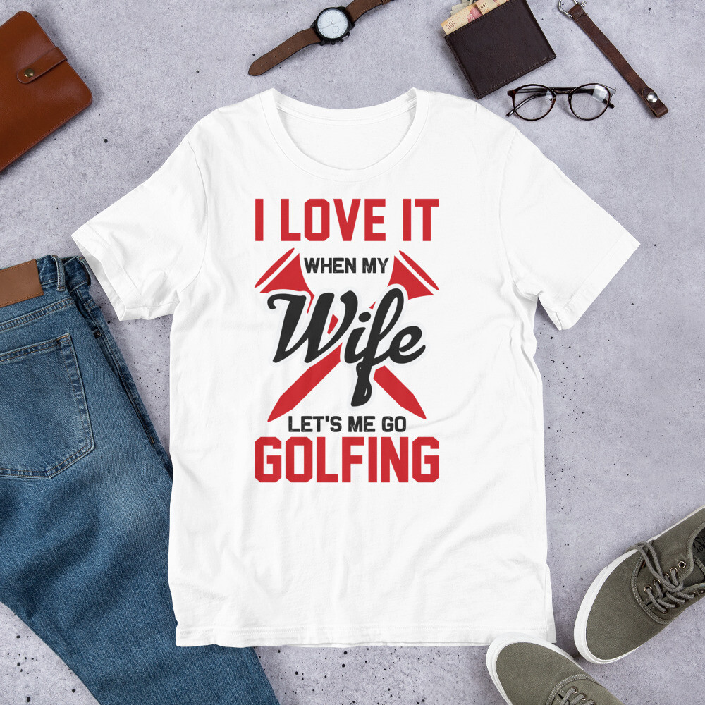 i love it when my wife let me go golfing funny Short-Sleeve Unisex T-Shirt