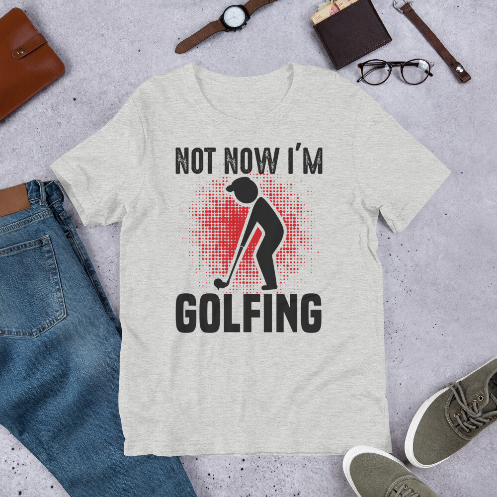 Not now i'm golfing Short-Sleeve Unisex T-Shirt