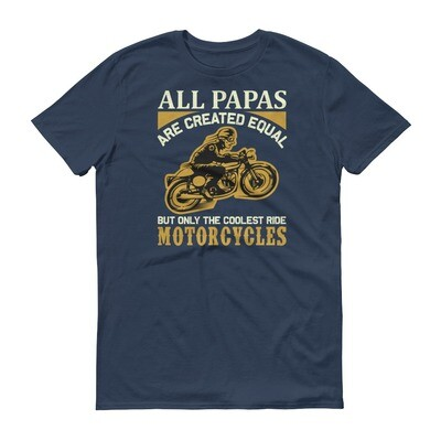 All papas are created equally but only the coolest ride motorcycles Short-Sleeve T-Shirt