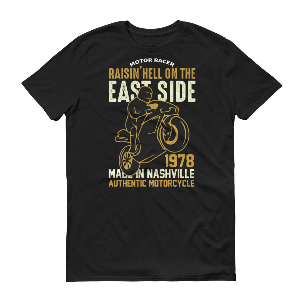 motor racer raising hell on the east side made in nashville authentic motorcycle Short-Sleeve T-Shirt