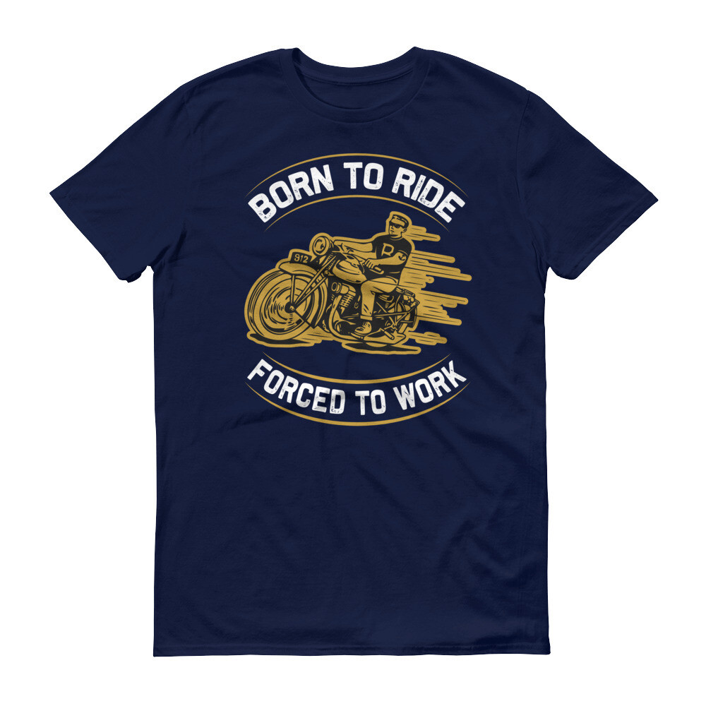 Born to ride forced to work Short-Sleeve T-Shirt