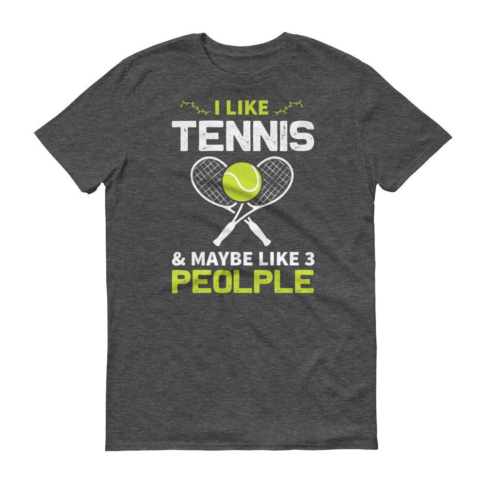 i like tennis and maybe like 3 people Short-Sleeve T-Shirt
