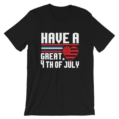 Have a great 4th of july Short-Sleeve Unisex T-Shirt