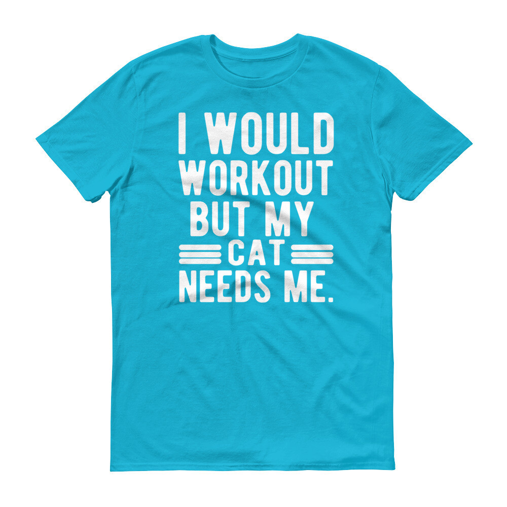 i would workout but my cat needs me Short-Sleeve T-Shirt