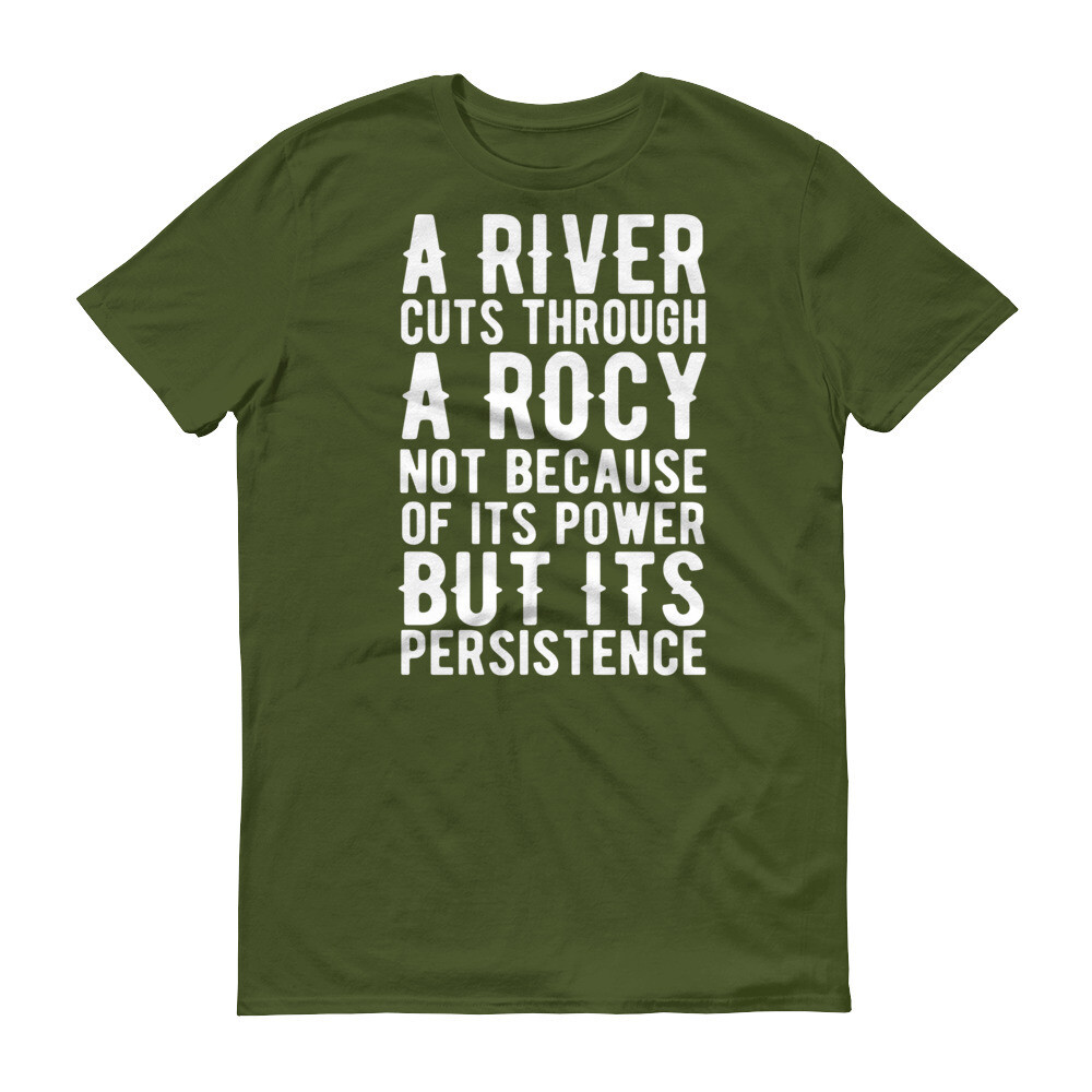 a river runs through a rocy not because of its power but its persistence Short-Sleeve T-Shirt