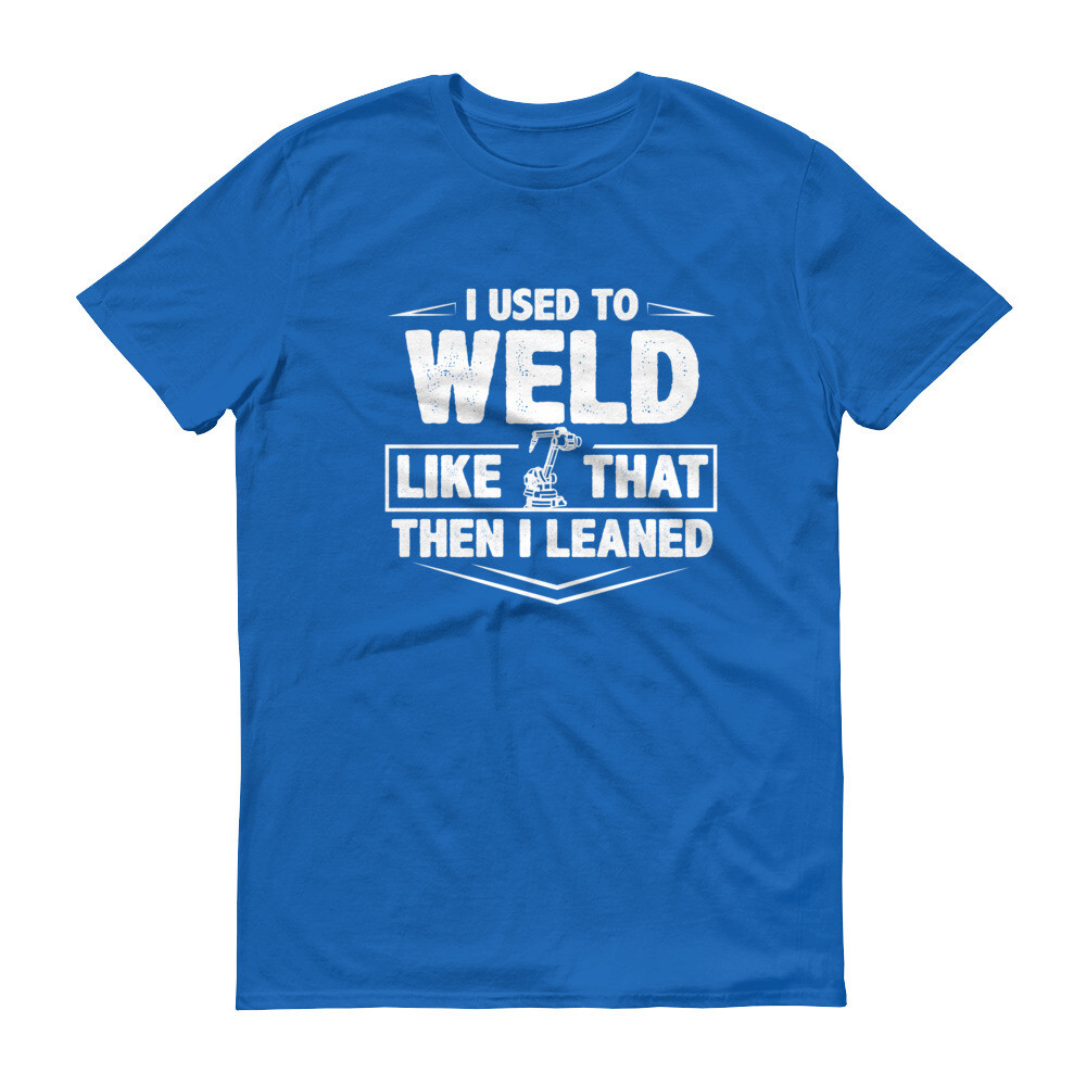 i used to weld like that then i learned Short-Sleeve T-Shirt