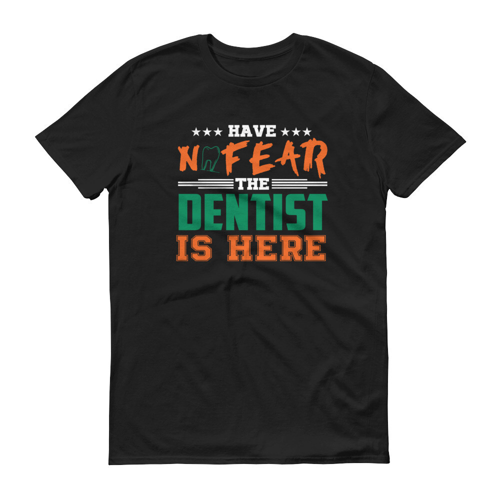 have no fear the dentist is here Short-Sleeve T-Shirt