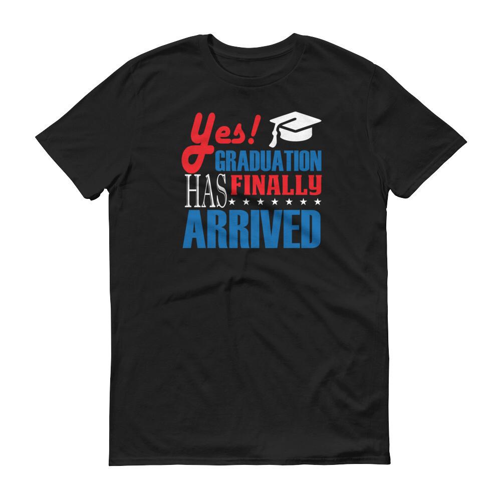 Yes graduation has finally arrived Short-Sleeve T-Shirt