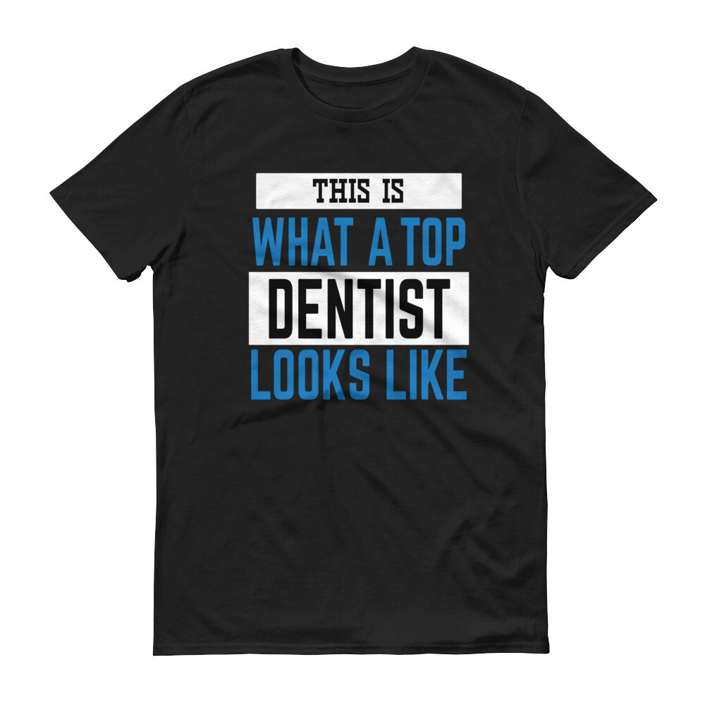 This is what a top dentist looks like Short-Sleeve T-Shirt