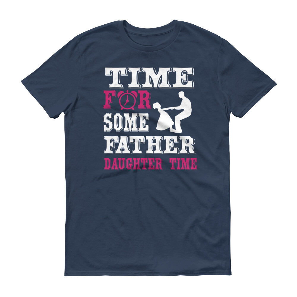 Time for some father daughter time Short-Sleeve T-Shirt