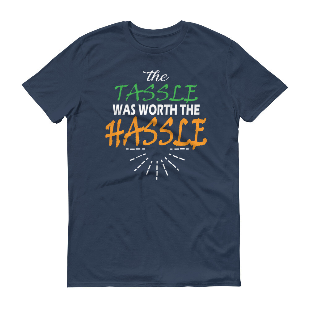 The tassle was worth the hassle Short-Sleeve T-Shirt