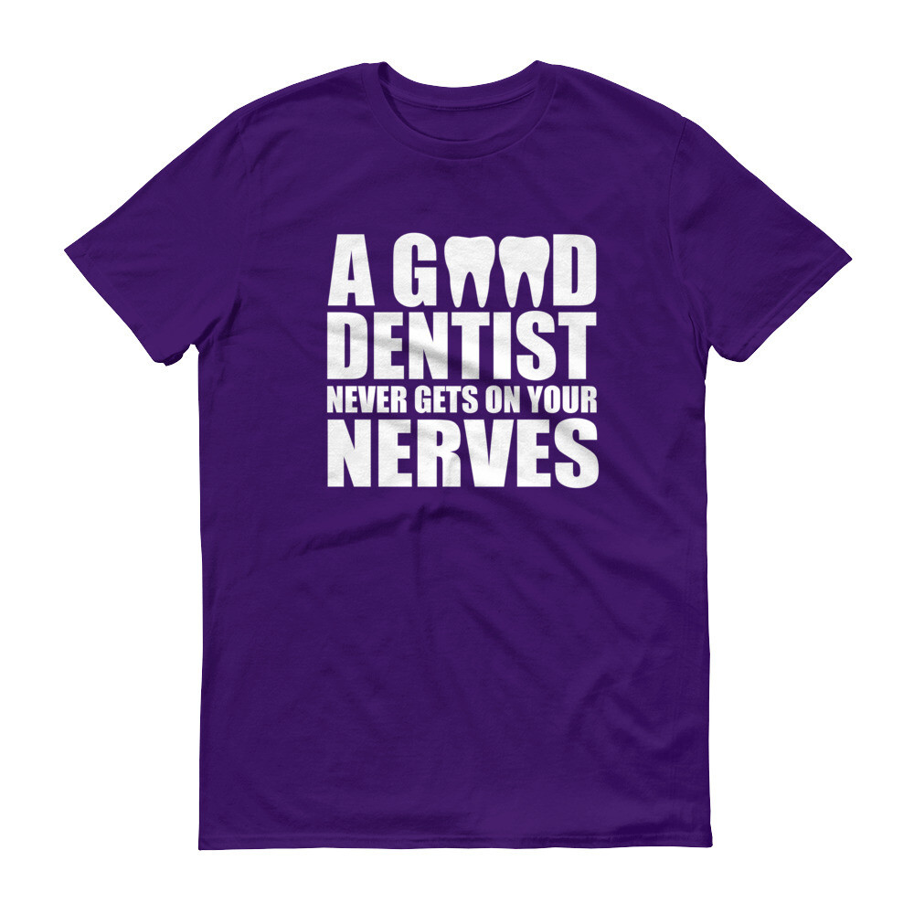 A good day dentist never gets on your nerves Short-Sleeve T-Shirt