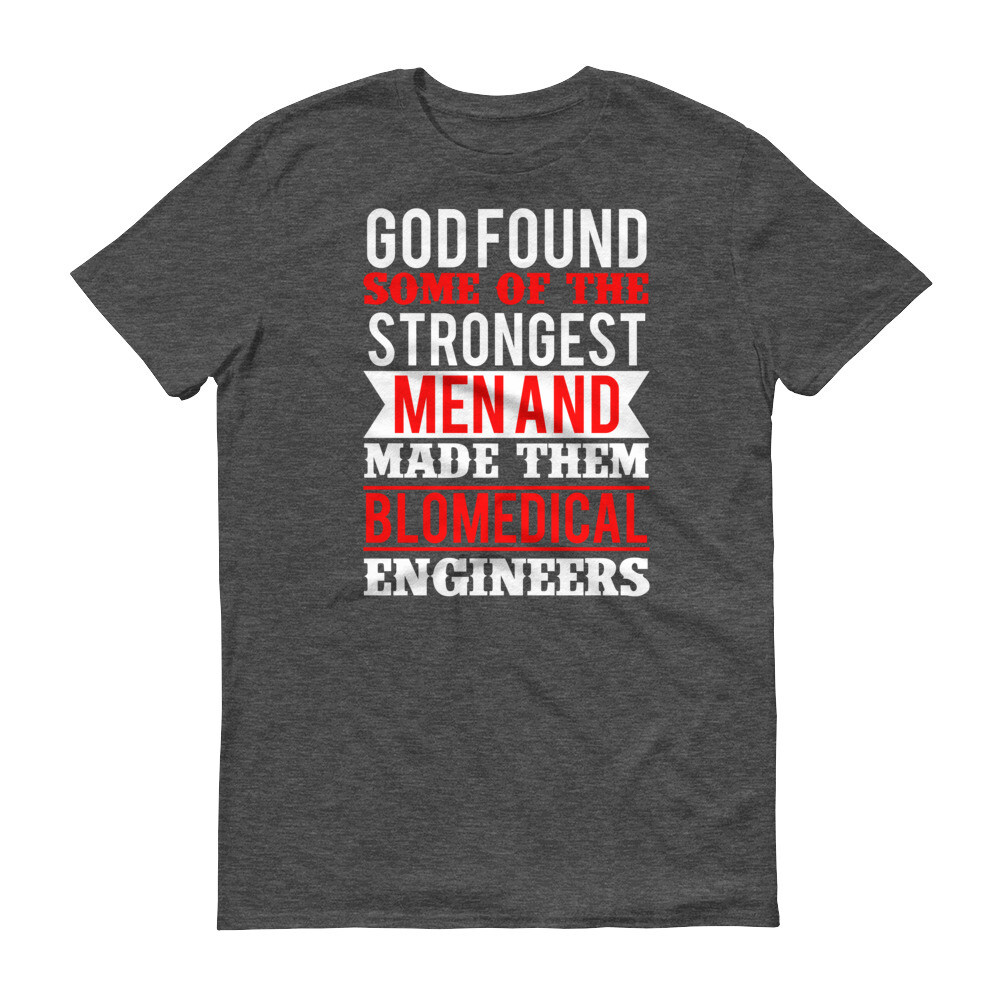 God found some of the strongest men and made them blomedical engineers Short-Sleeve T-Shirt