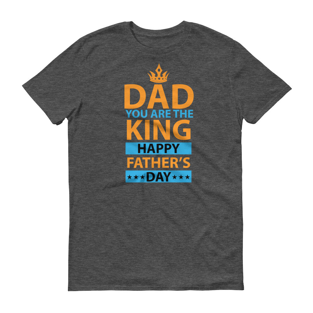 Dad you are the king happy father's day Short-Sleeve T-Shirt