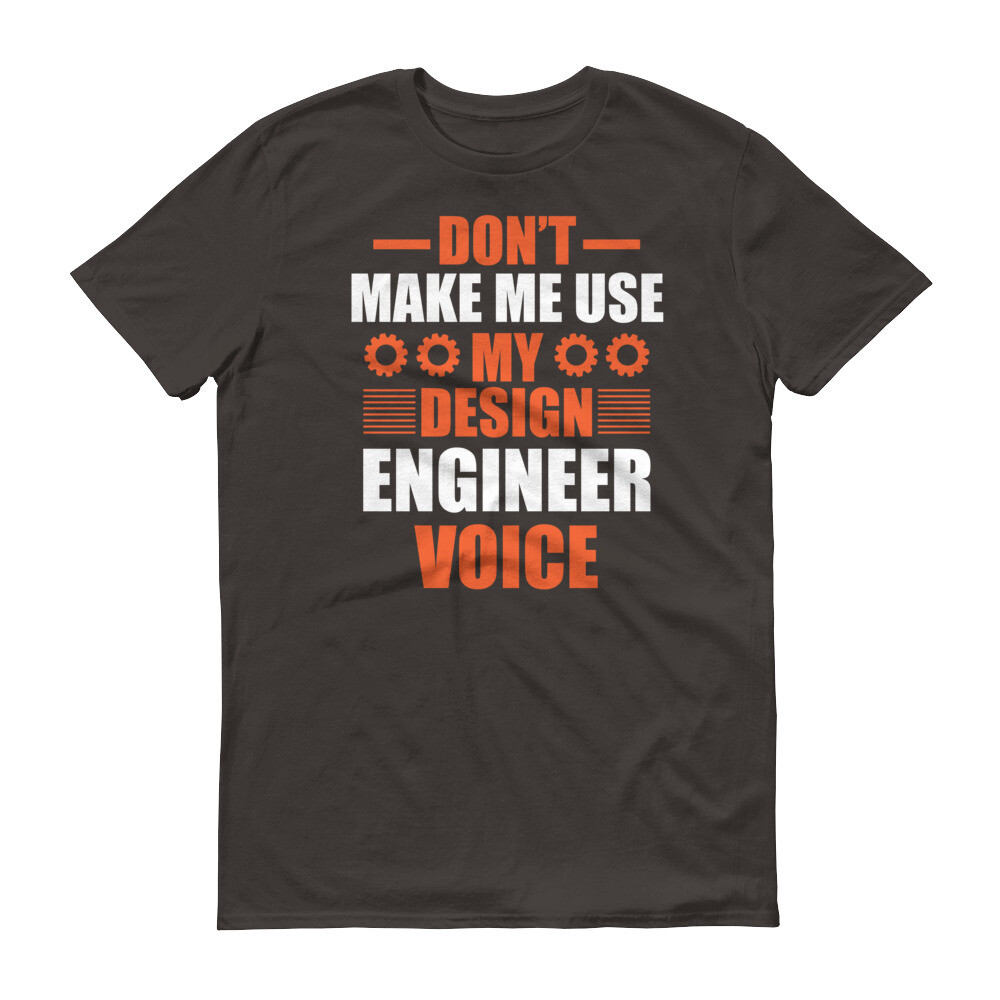 Don't make me use my design engineer voice Short-Sleeve T-Shirt