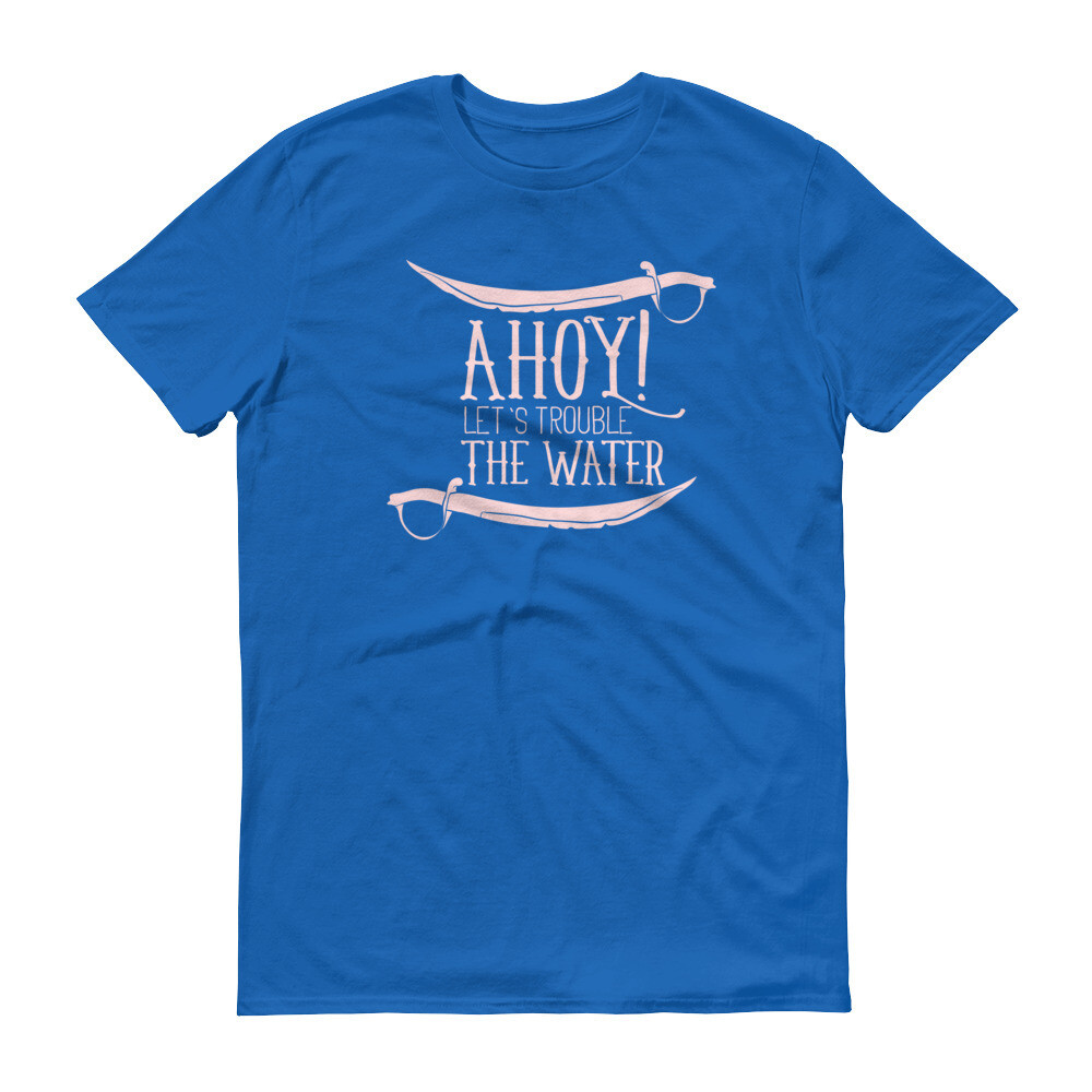 Ahoy let's trouble the water Short-Sleeve T-Shirt